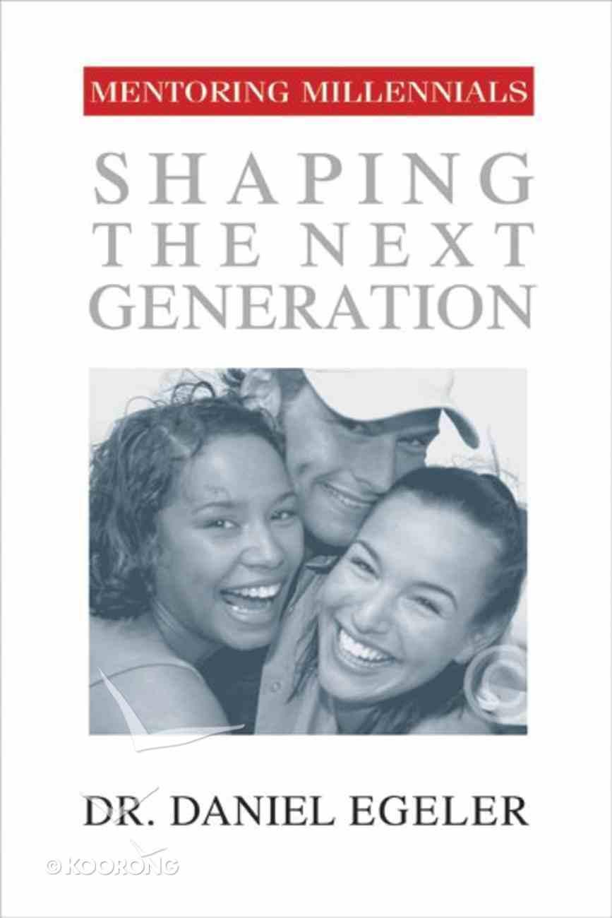 Mentoring Millennials: Shaping the Next Generation Paperback