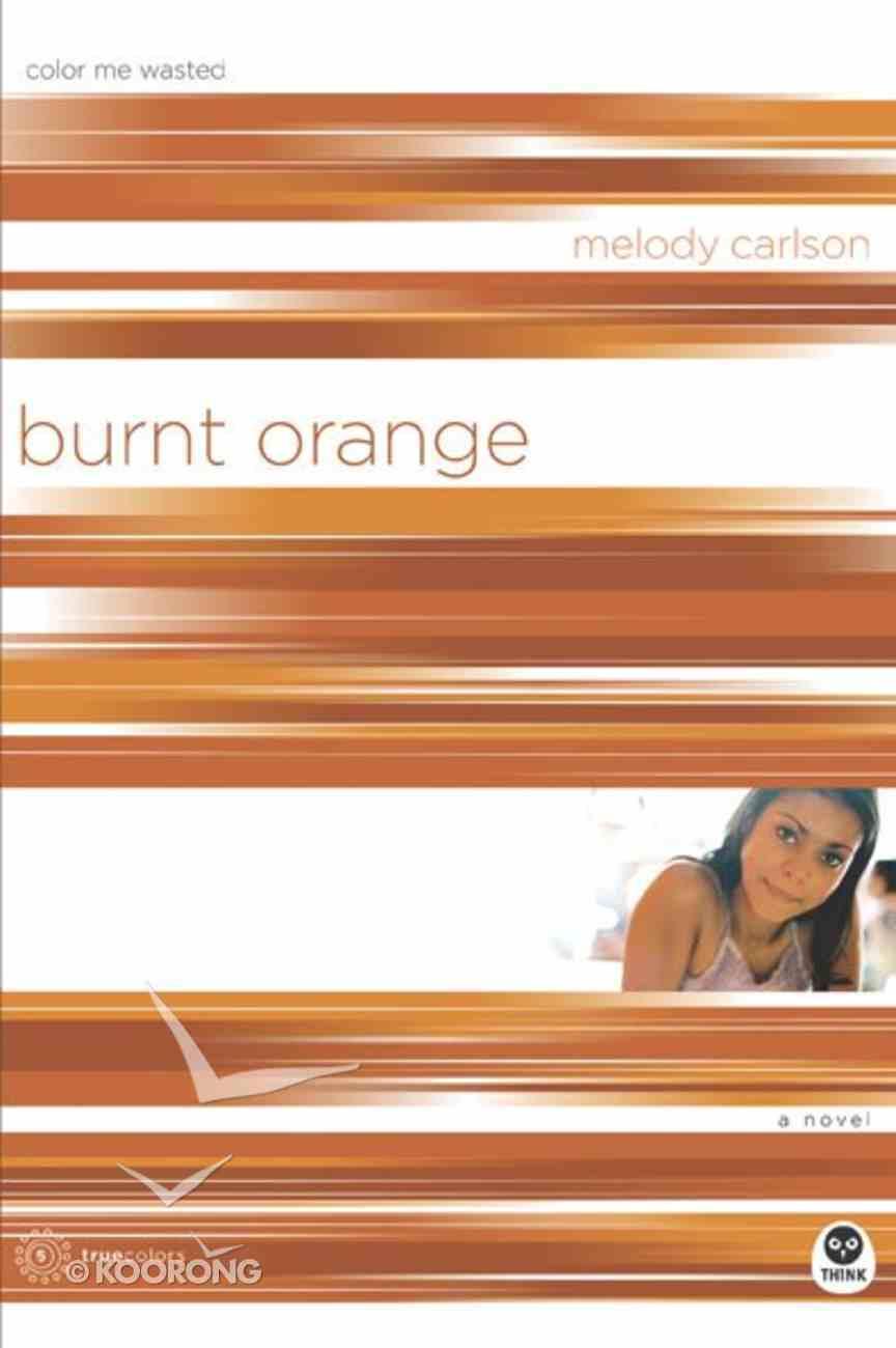 Burnt Orange (#05 in True Colors Series) Paperback