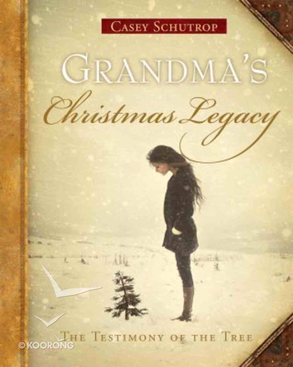 Grandma's Christmas Legacy, the Testimony of the Tree Hardback