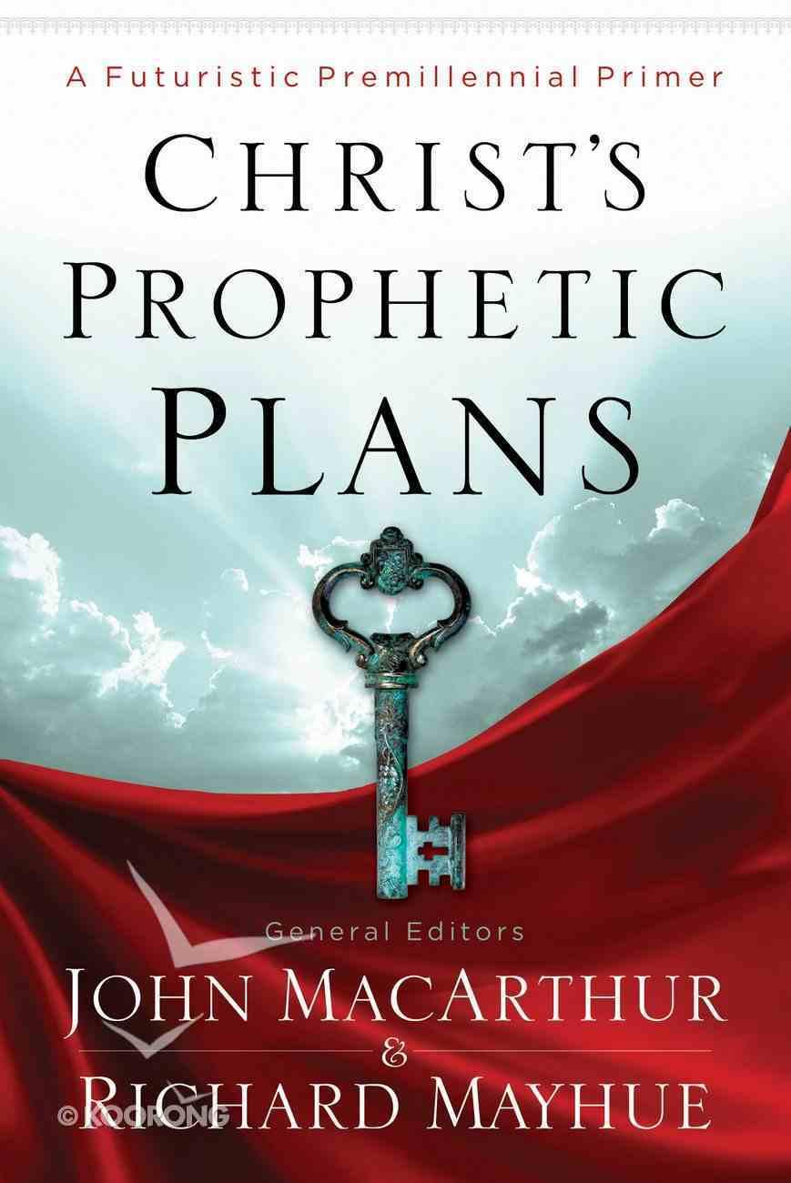 Christ's Prophetic Plans: A Futuristic Premillennial Primer Paperback