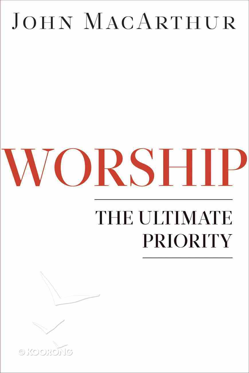Worship: The Ultimate Priority Paperback