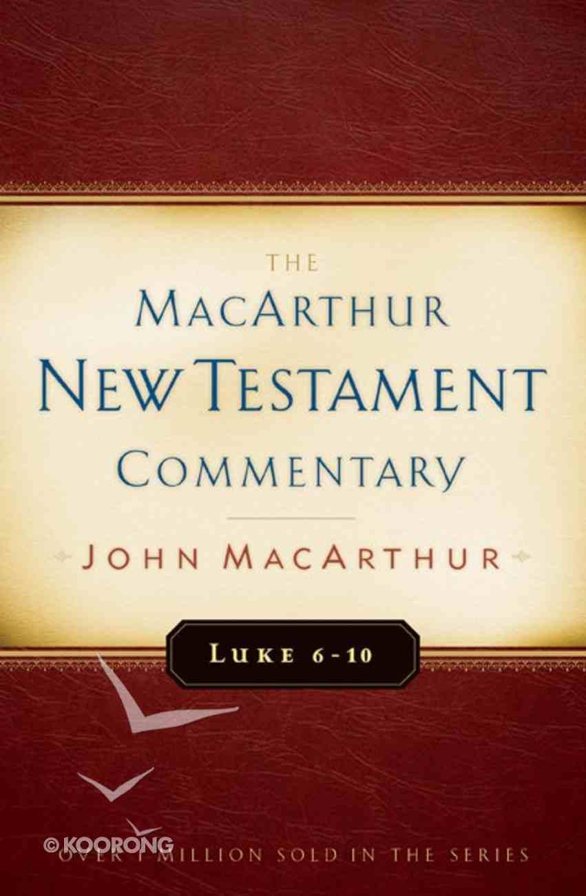Luke 6-10 (Macarthur New Testament Commentary Series) Hardback