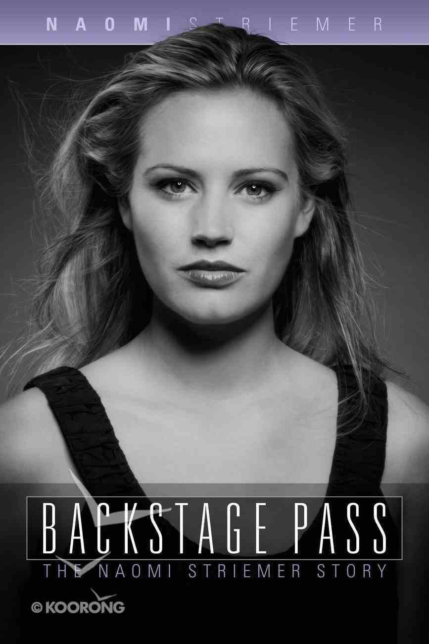 Backstage Pass: The Naomi Striemer Story Paperback