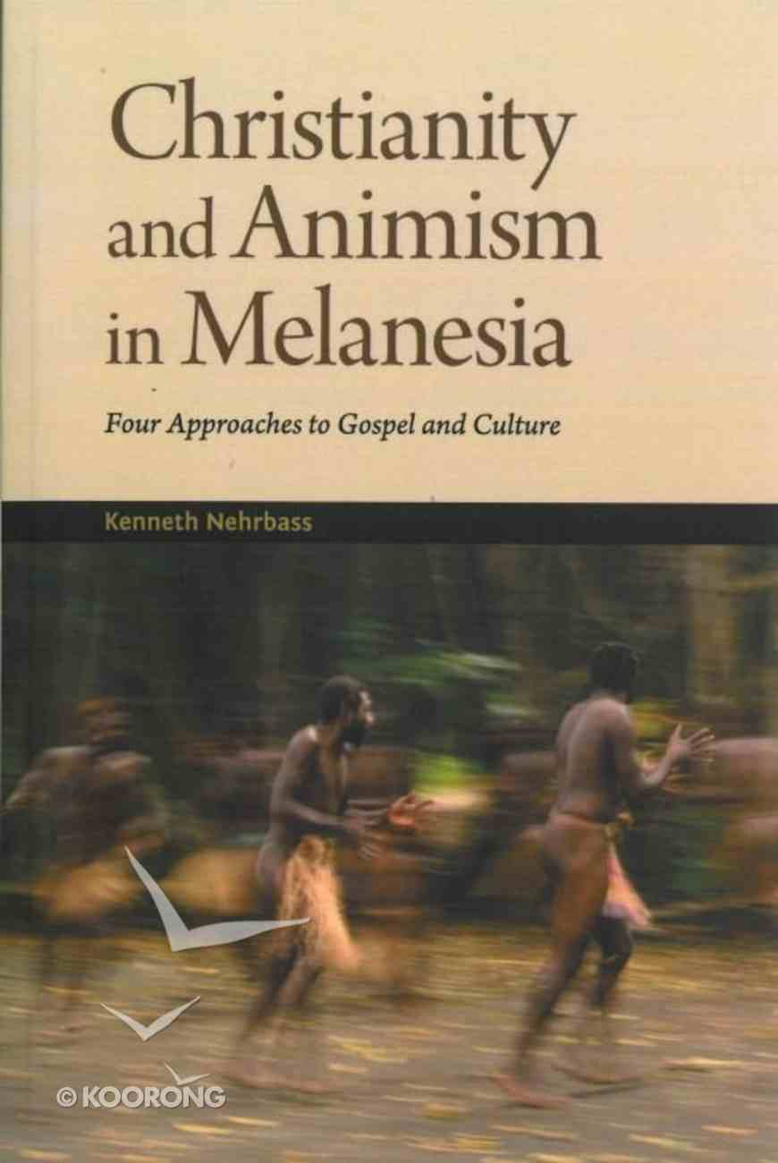 Christianity and Animism in Melanesia: Four Approaches to Gospel and Culture Paperback