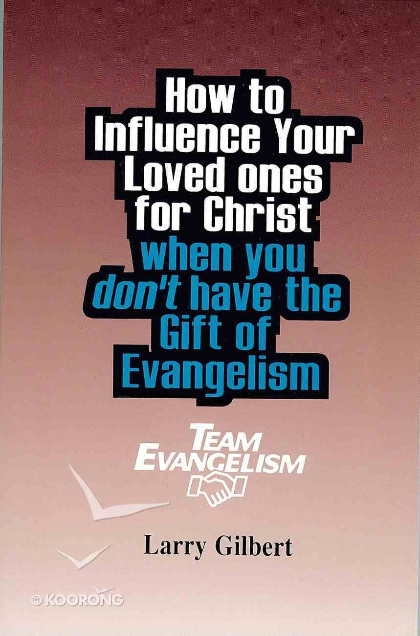 Team Evangelism: How to Influence Your Loved Ones For Christ When You Don't Have the Gift of Evangelism Paperback