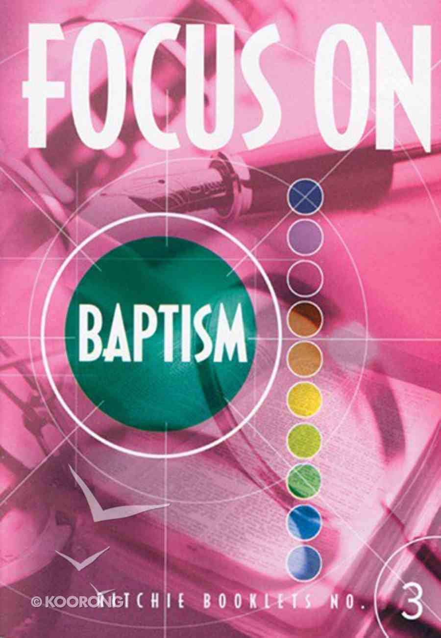Baptism (#3 in Focus On... Series) Booklet