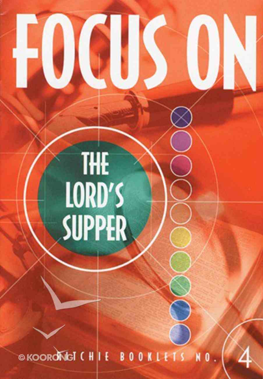 The Lord's Supper Booklet (#4 in Focus On... Series) Booklet