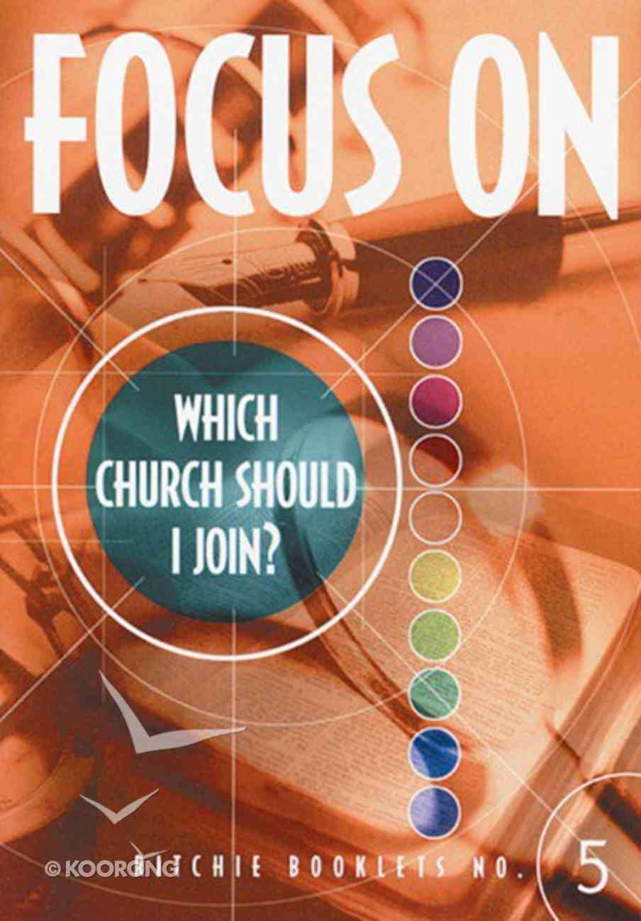 Which Church Should I Join? (#5 in Focus On... Series) Booklet