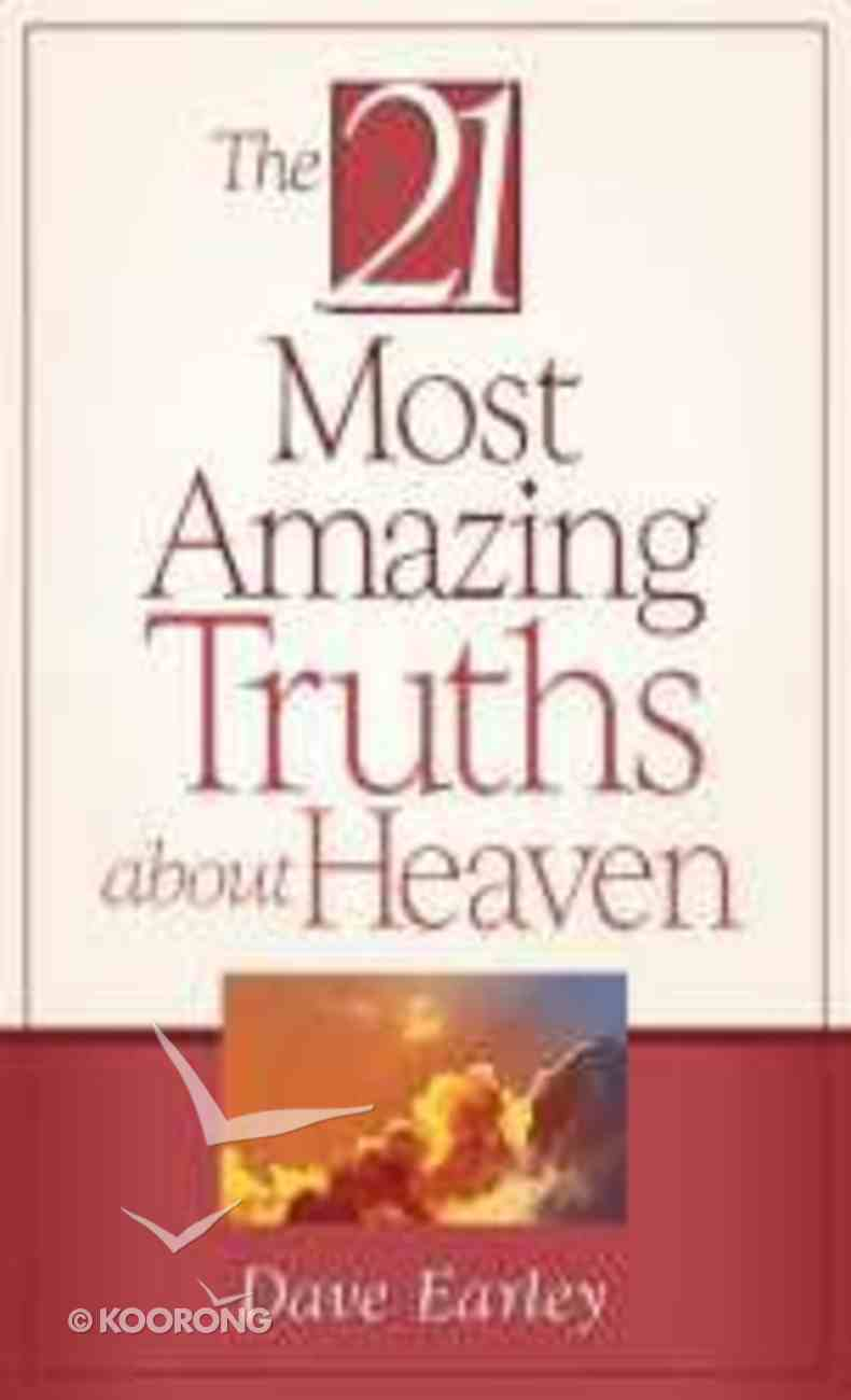 The 21 Most Amazing Truths About Heaven (21 Most Series) Paperback