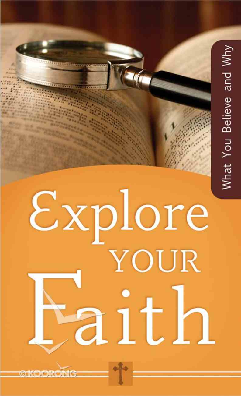 Explore Your Faith (What You Believe And Why Series) Mass Market