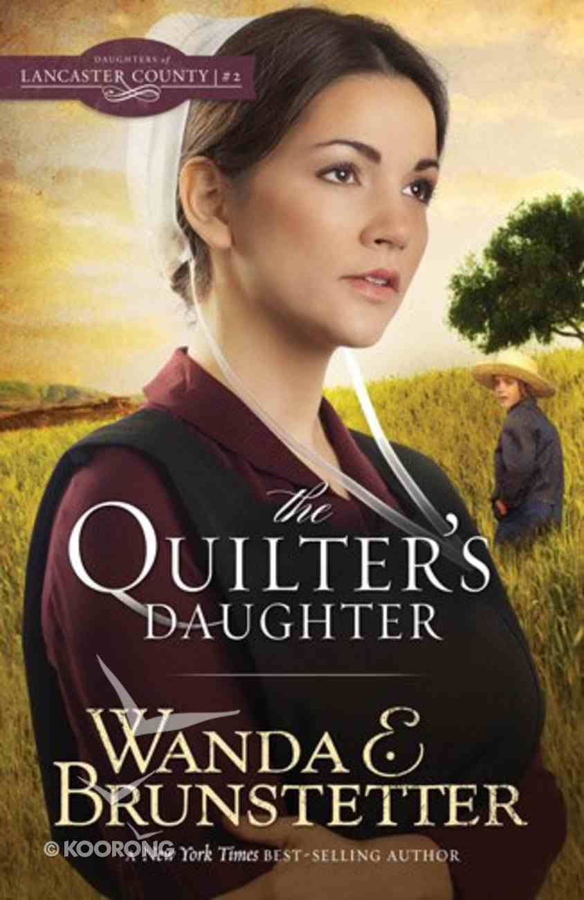 The Quilter's Daughter (#02 in Daughters Of Lancaster County Series) Paperback