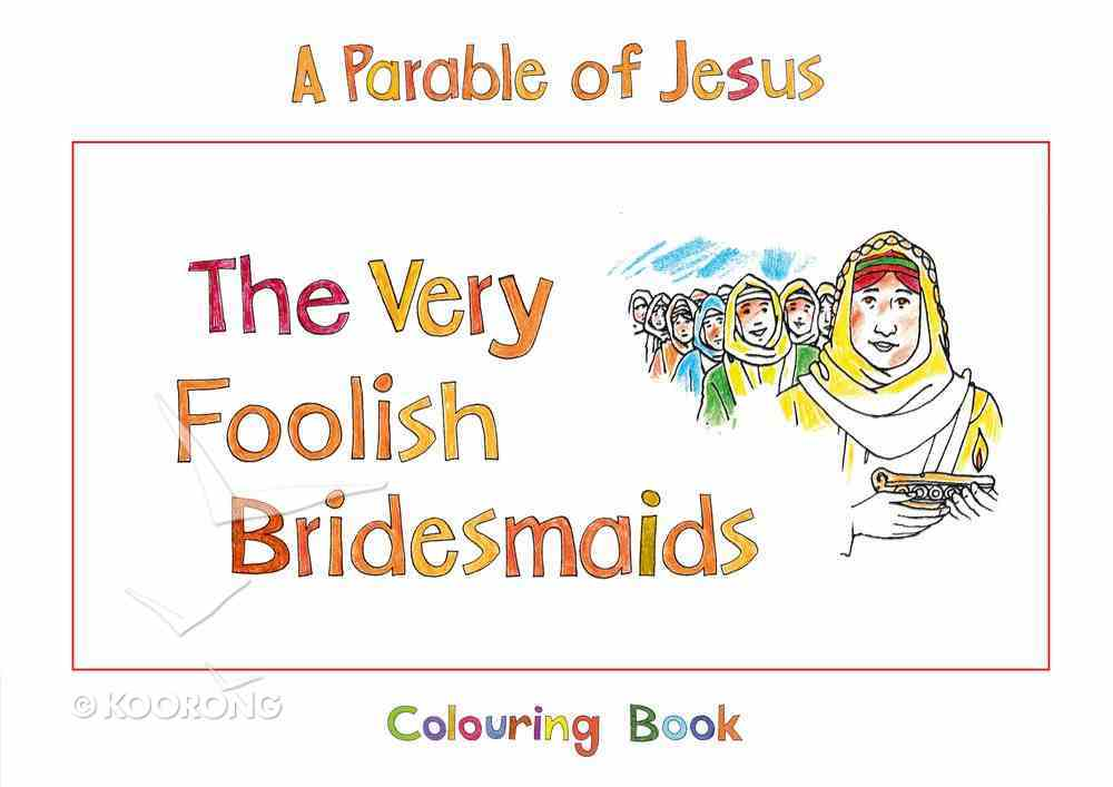 The Parable of Jesus: Very Foolish Bridesmaids (Colouring Book) (Bible Heroes Coloring Book Series) Paperback