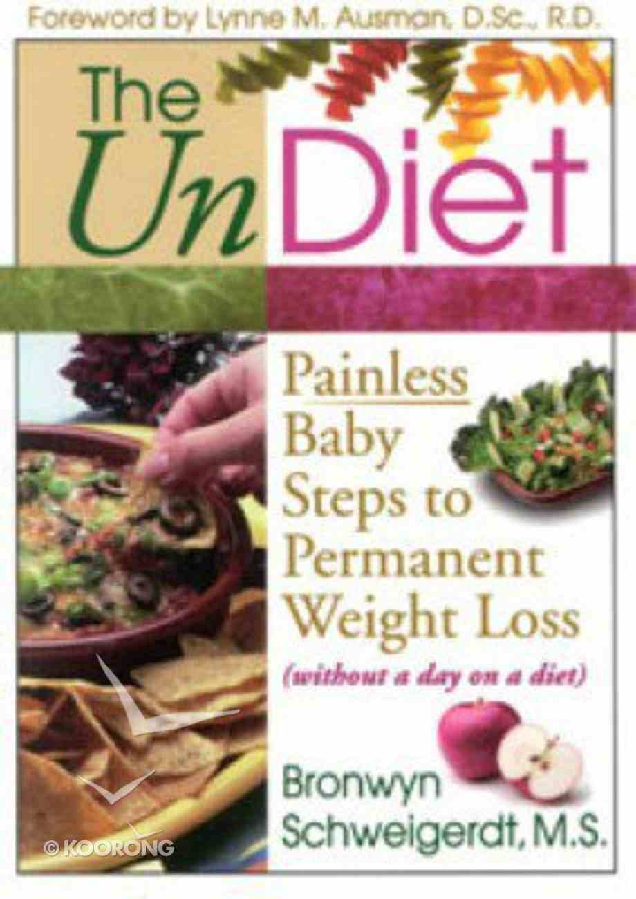 Undiet, the - Painless Baby Steps to Permanent Weight Loss (Without A Day On A Diet) Paperback