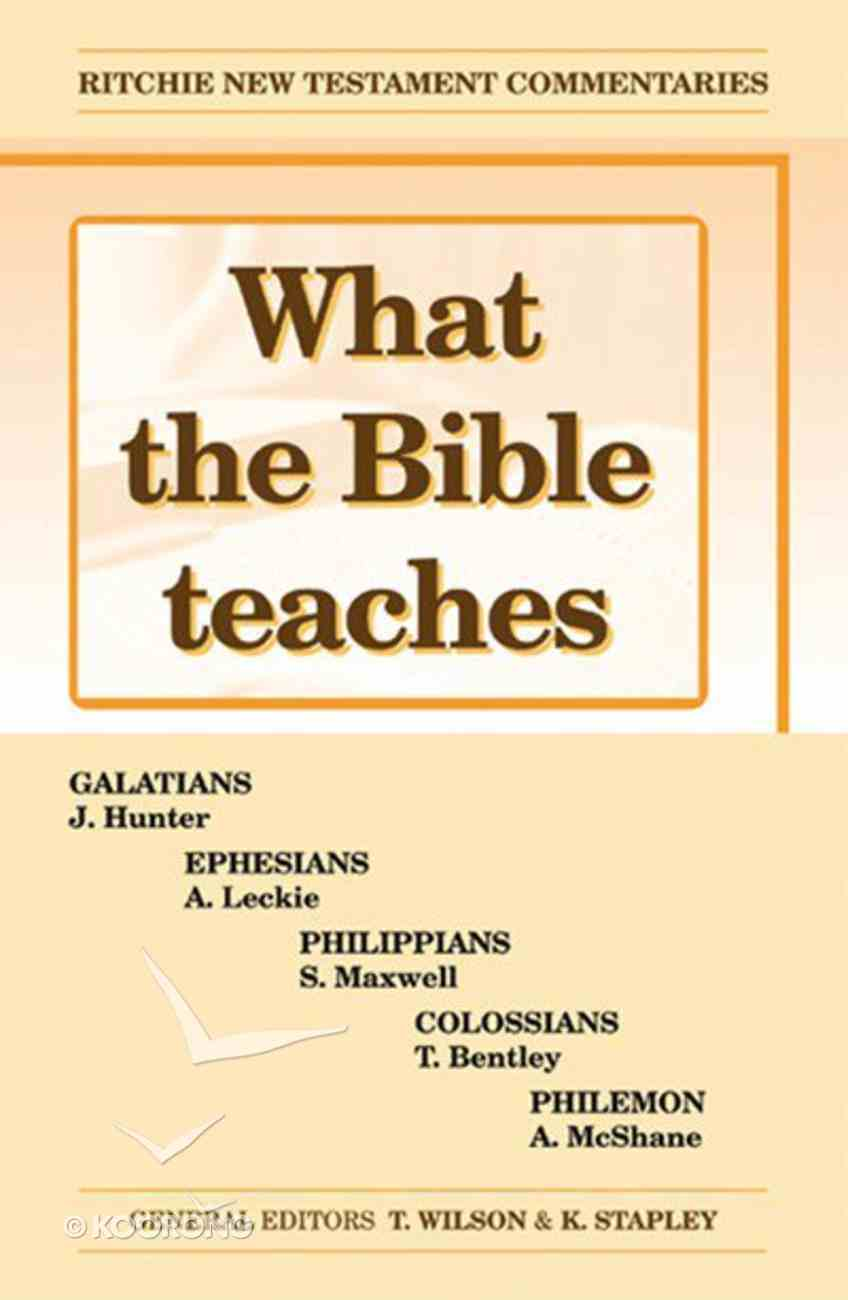 What the Bible Teaches #01: Galatians, Ephesians, Philippians, Philemon (#01 in Ritchie New Testament Commentaries Series) Paperback