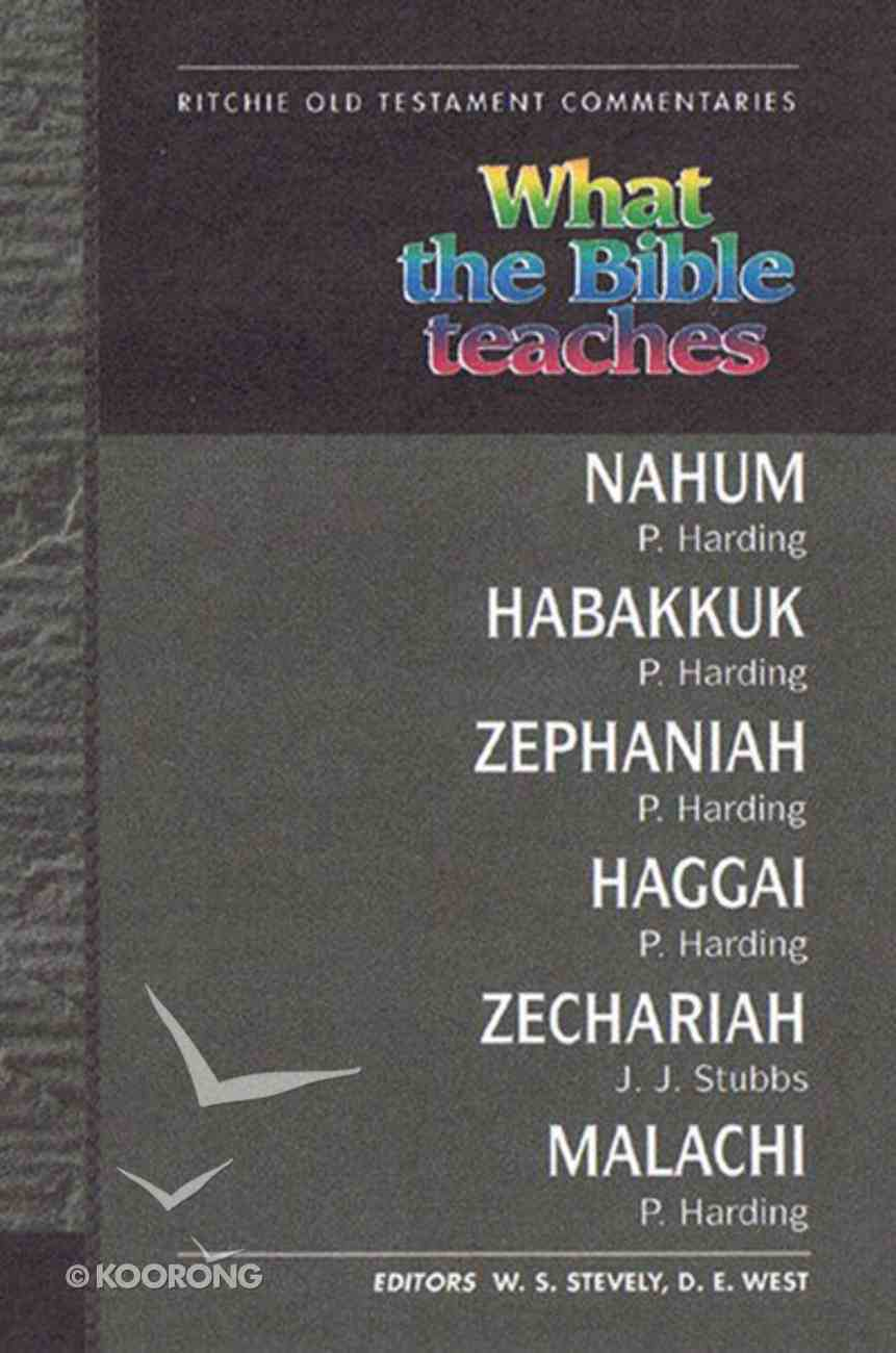 What the Bible Teaches #07: Nahum, Habakkuk, Zephaniah, Haggai, Zechariah, Malachi (#7 in Ritchie Old Testament Commentaries Series) Paperback