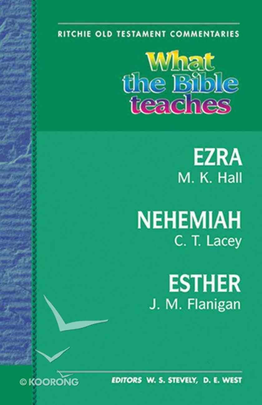 What the Bible Teaches #09: Ezra, Nehemiah, Esther (#9 in Ritchie Old Testament Commentaries Series) Paperback