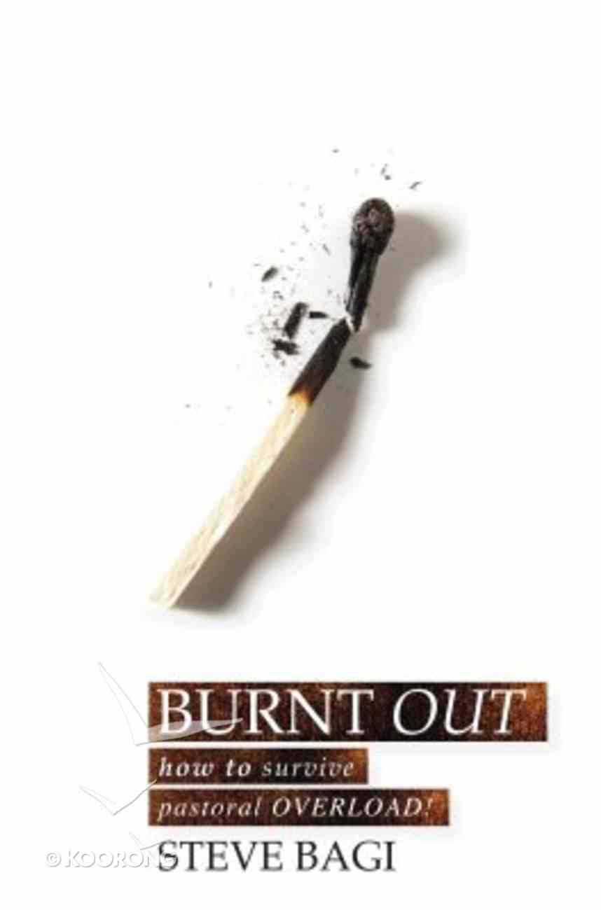 Burn Out: How to Survive Pastoral Overload! Paperback