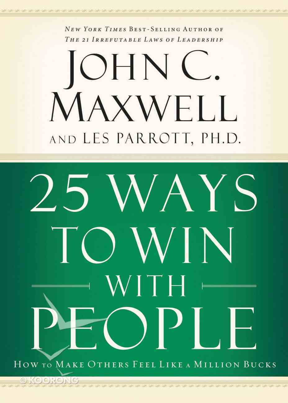 25 Ways to Win With People: How to Make Others Feel Like a Million Bucks Paperback
