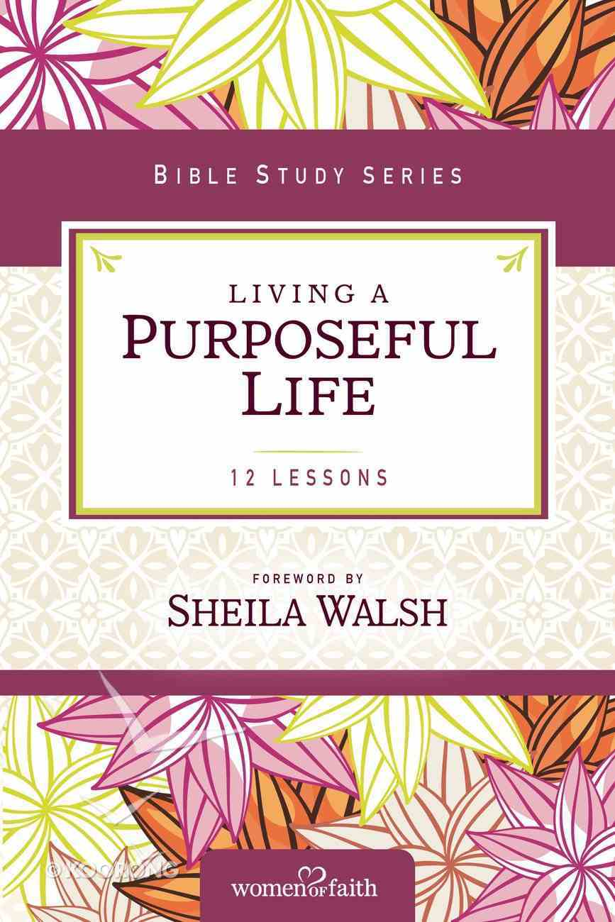 Living a Purposeful Life (Women Of Faith Study Guide Series) Paperback