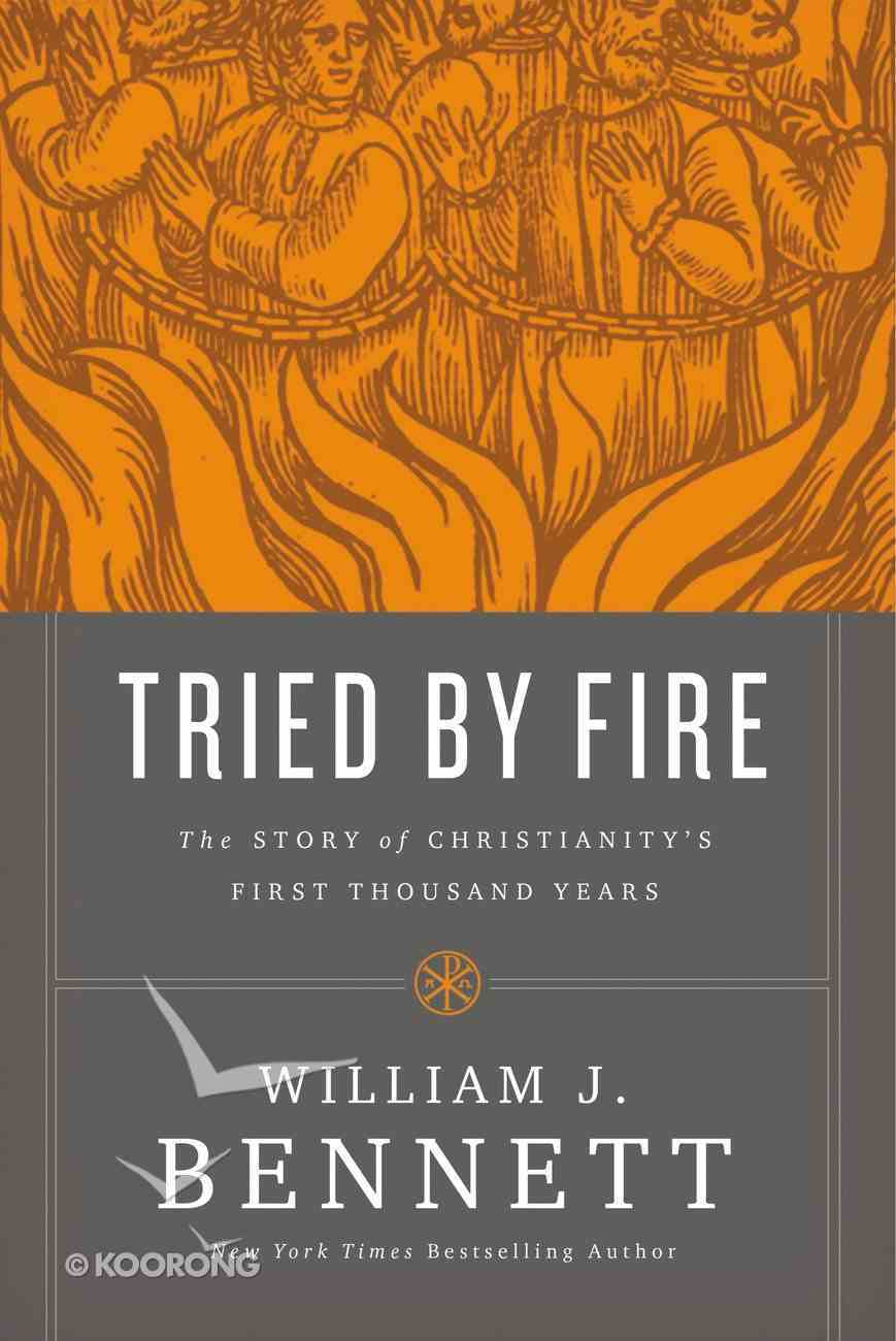 Tried By Fire: The Story of Christianity's First Thousand Years Hardback
