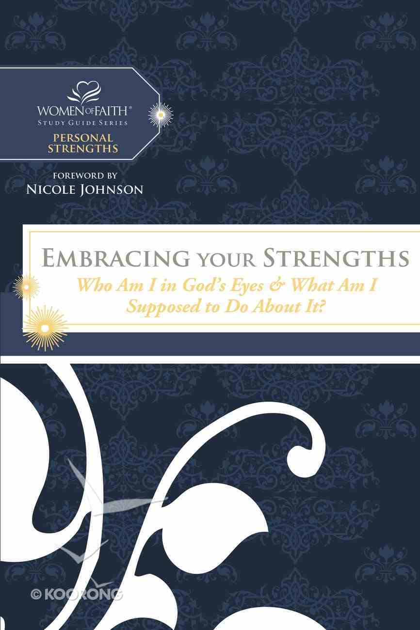 Embracing Your Strengths (Women Of Faith Study Guide Series) Paperback