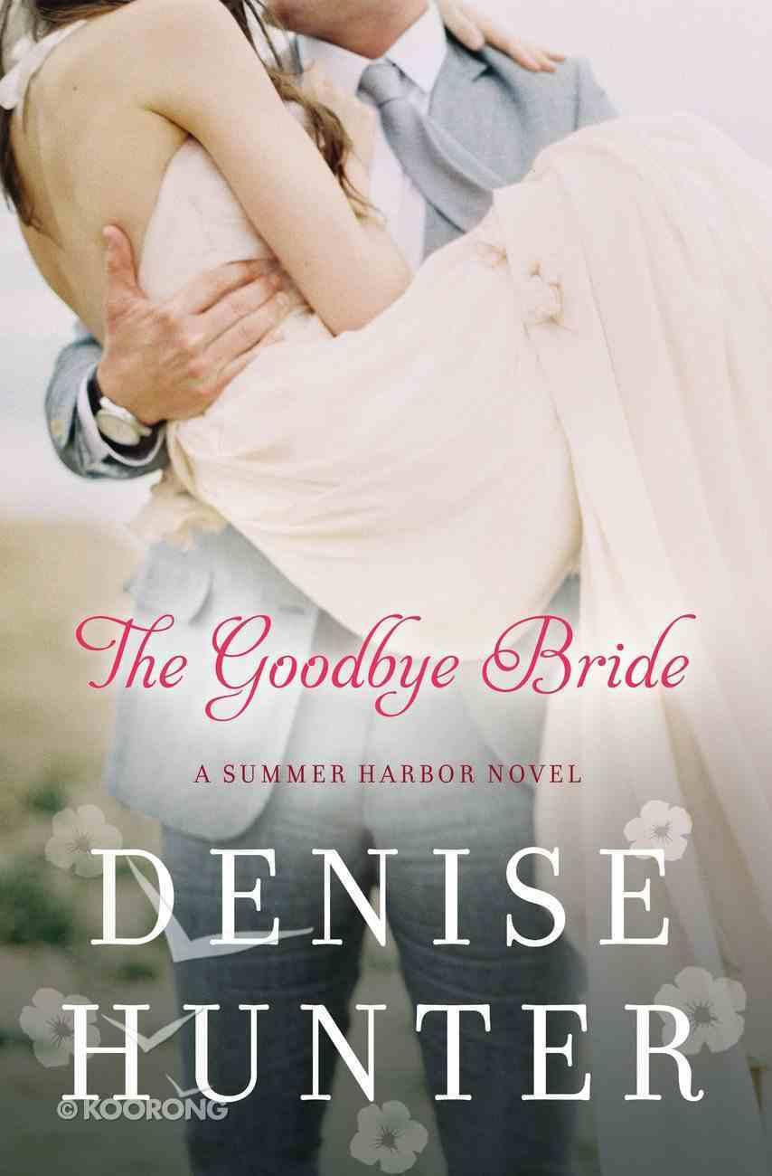 The Goodbye Bride (#02 in Summer Harbor Series) Paperback