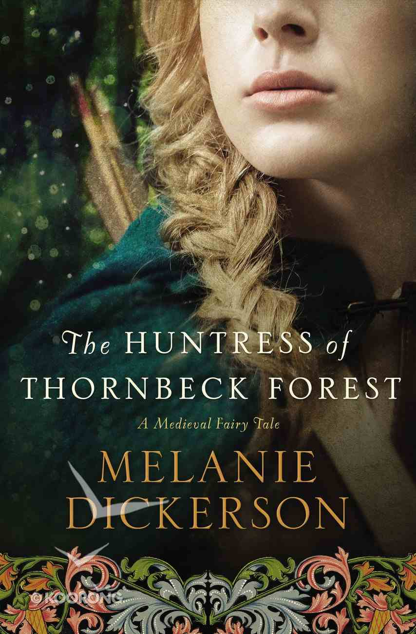 The Huntress of Thornbeck Forest (#01 in Thornbeck - Medieval Fairy Tale Series) Hardback
