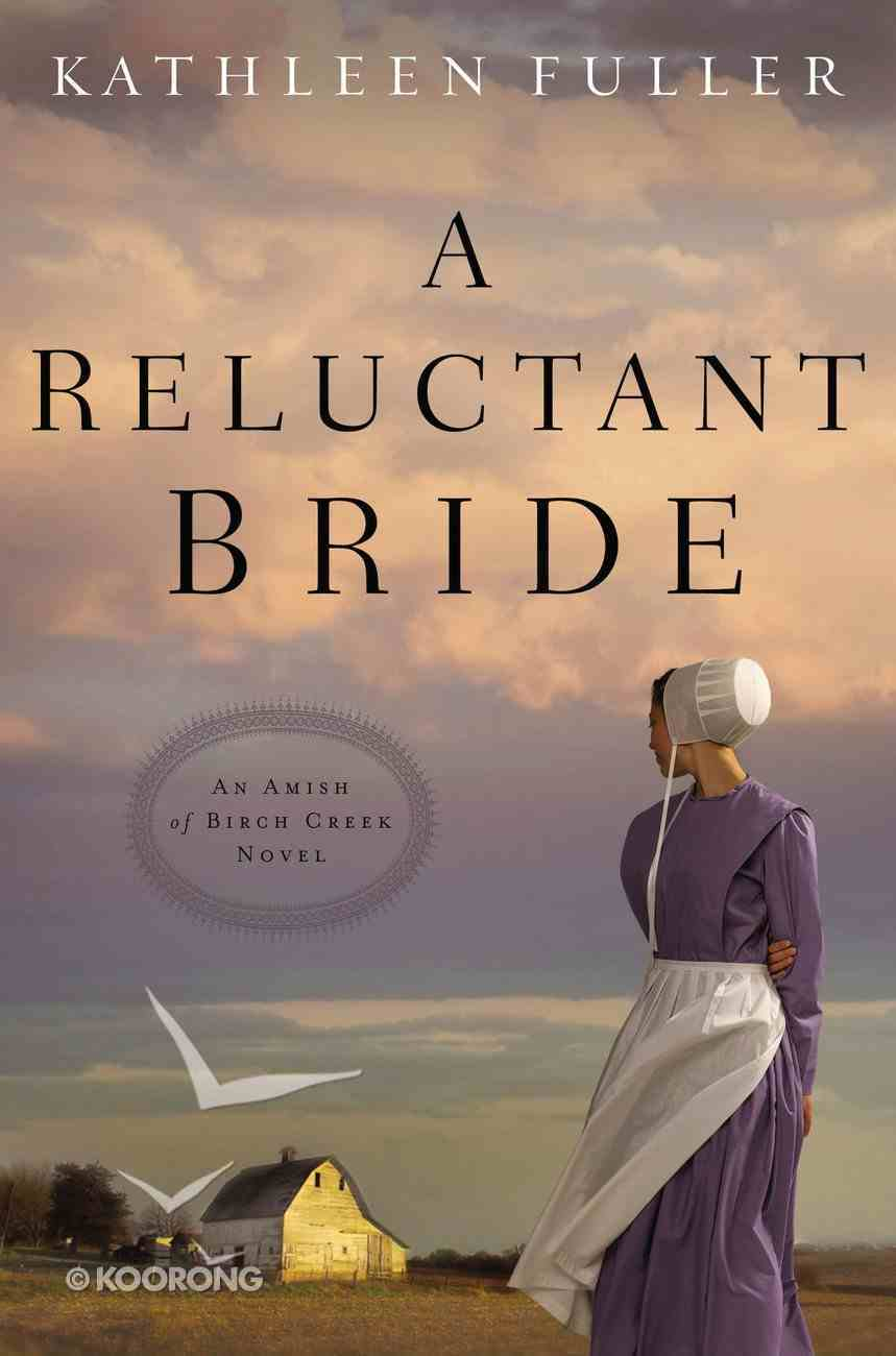 A Reluctant Bride (#01 in An Amish Of Birch Creek Novel Series) Paperback