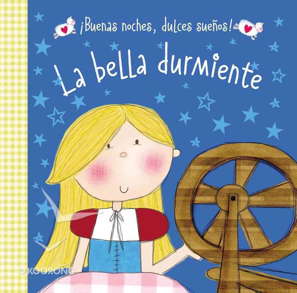 La Bella Durmiente (The Sleeping Beauty) (Buenas Noches Dulces Suenos Series) Board Book