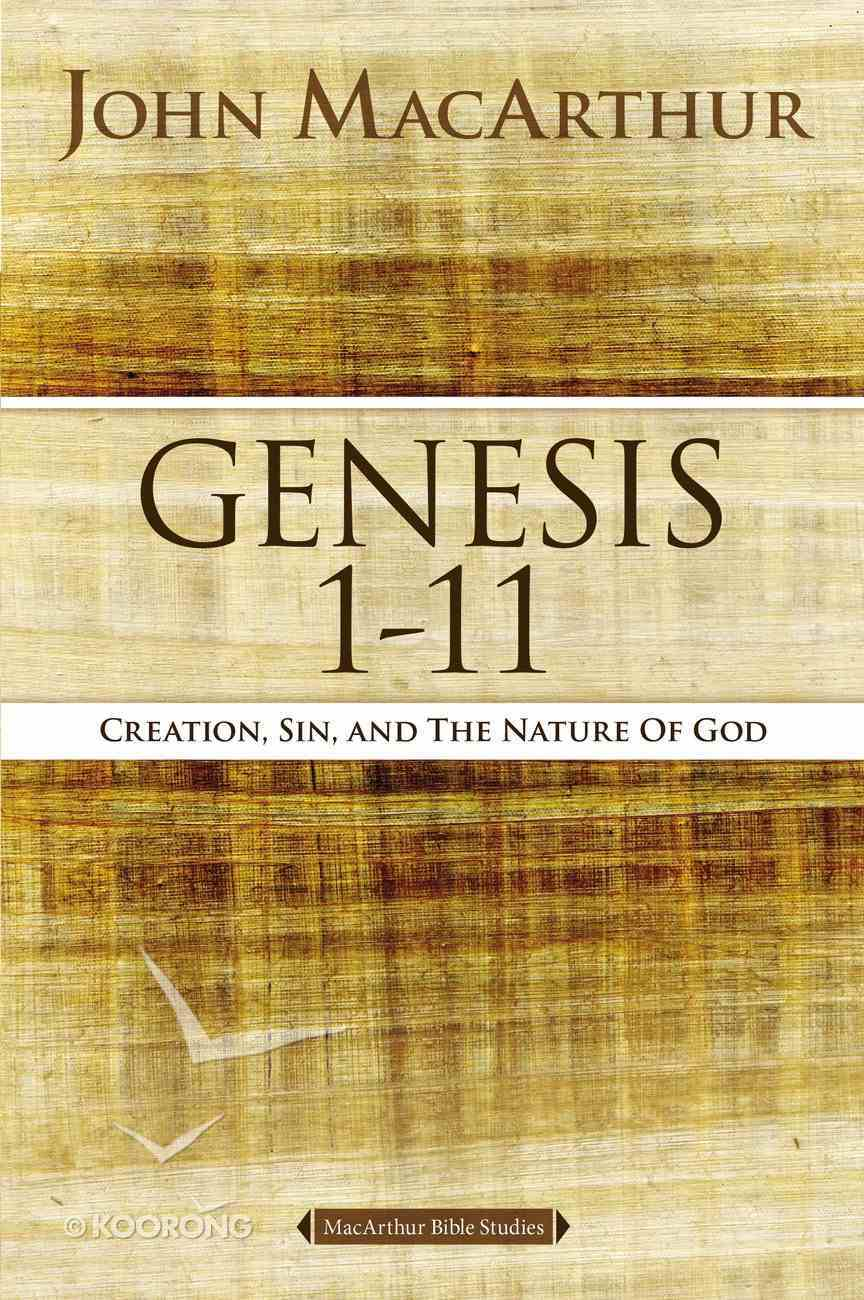 Genesis 1-11: Creation, Sin, and the Nature of God (#01 in Macarthur Bible Study Series) Paperback