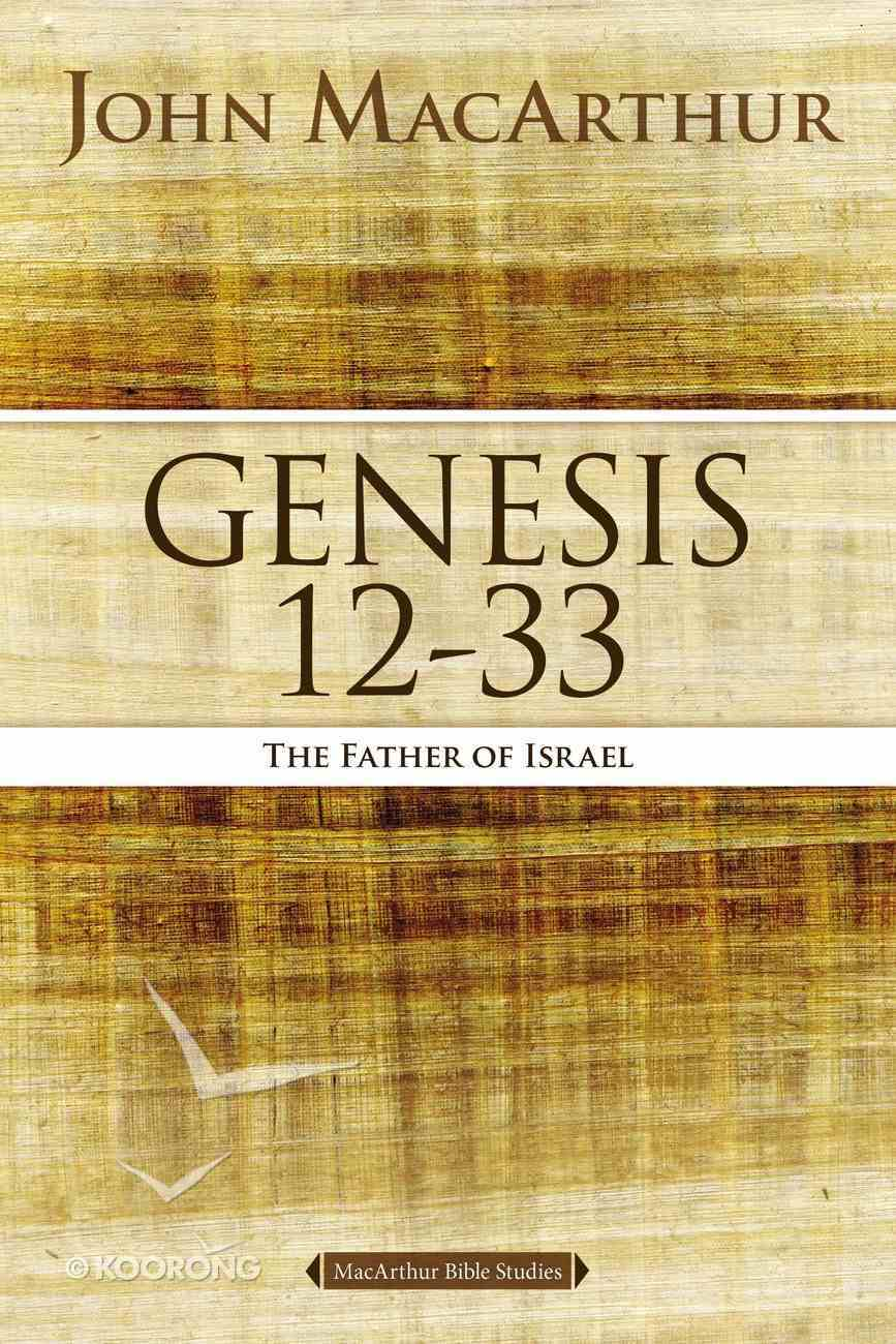 Genesis 12-33: The Father of Israel (#02 in Macarthur Bible Study Series) Paperback