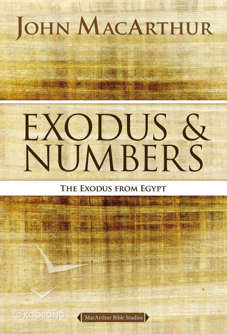 Exodus and Numbers: The Exodus From Egypt (Macarthur Bible Study Series) Paperback