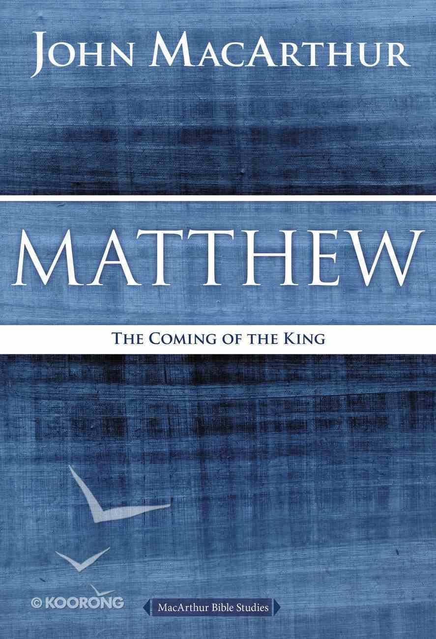 Matthew: The Coming of the King (Macarthur Bible Study Series) Paperback