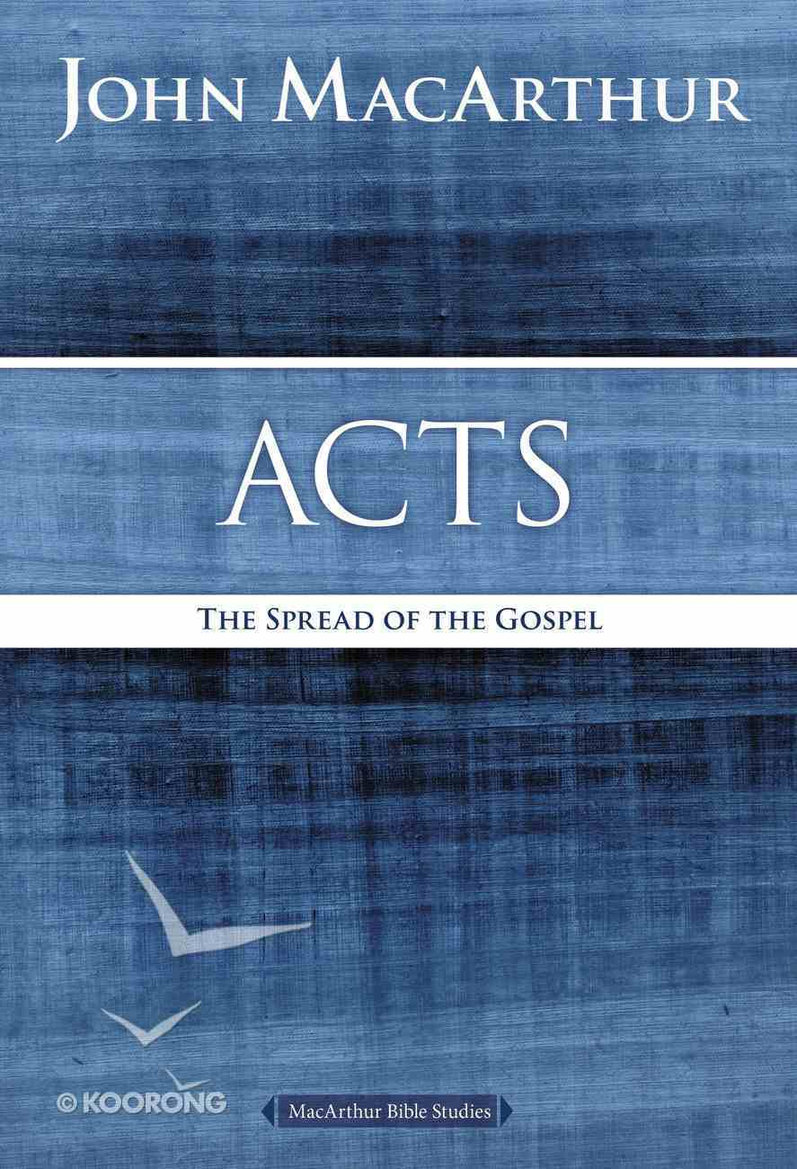 Acts: The Spread of the Gospel (Macarthur Bible Study Series) Paperback