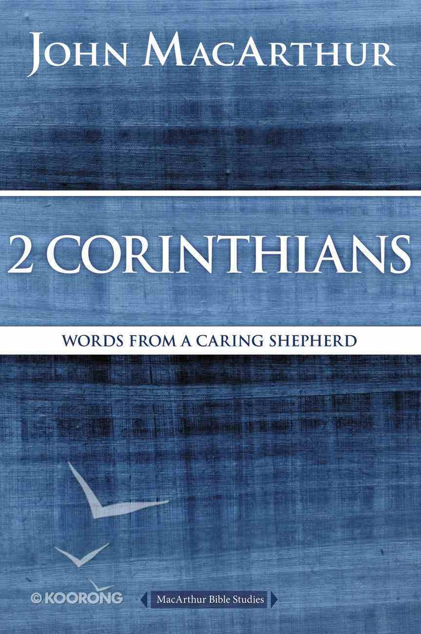 2 Corinthians: Words From a Caring Shepherd (Macarthur Bible Study Series) Paperback