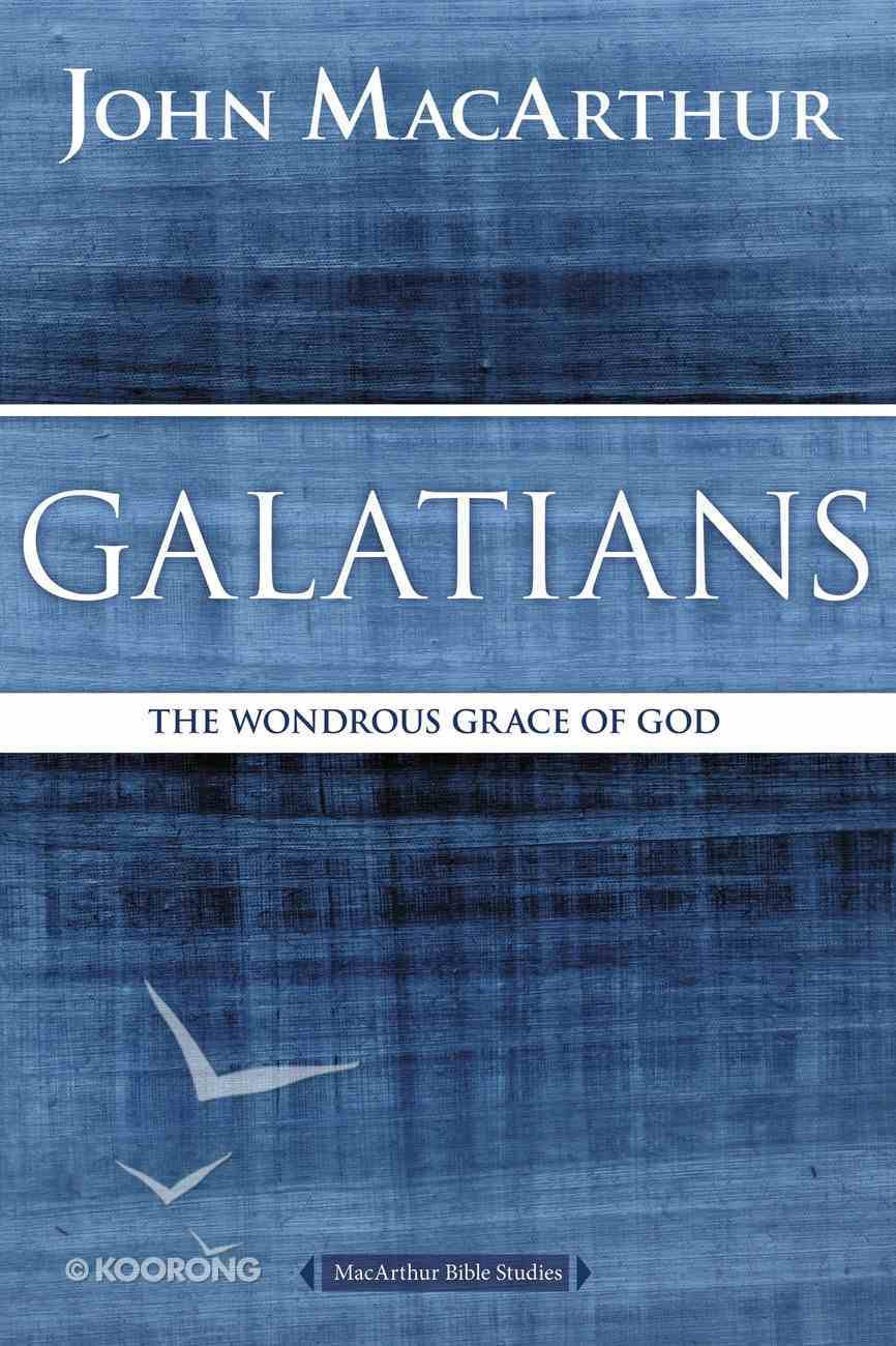 Galatians: The Wondrous Grace of God (Macarthur Bible Study Series) Paperback
