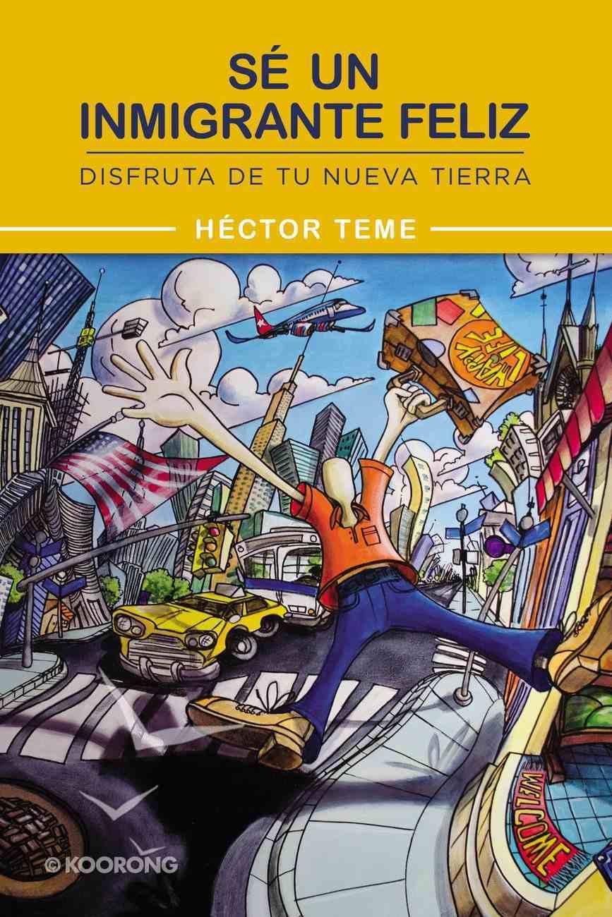 Sea Un Inmigrante Feliz (Be A Happy Immigrant) Paperback
