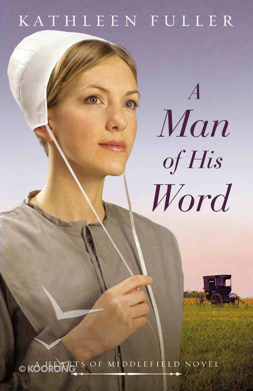 A Man of His Word (#01 in Hearts Of Middlefield Series) Mass Market