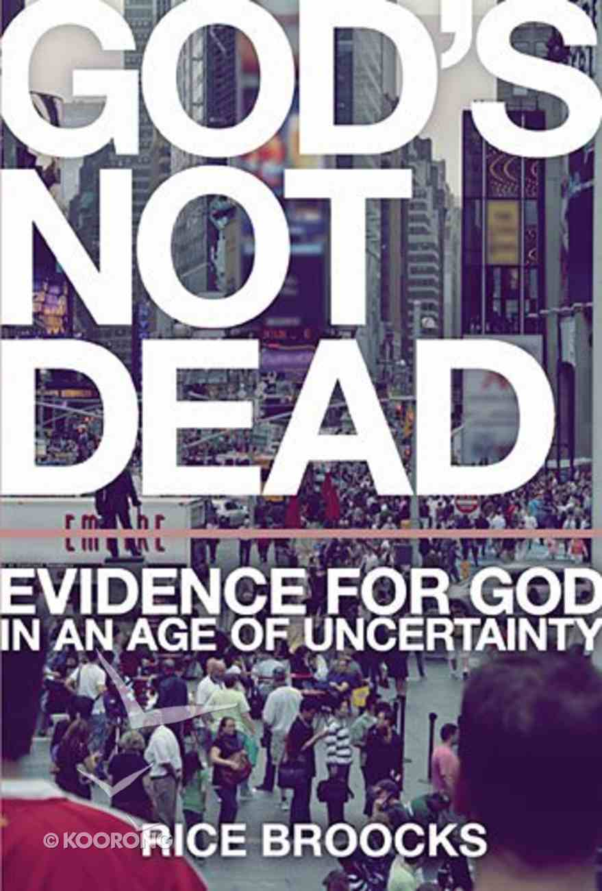 God's Not Dead: Evidence For God in An Age of Uncertainty Hardback