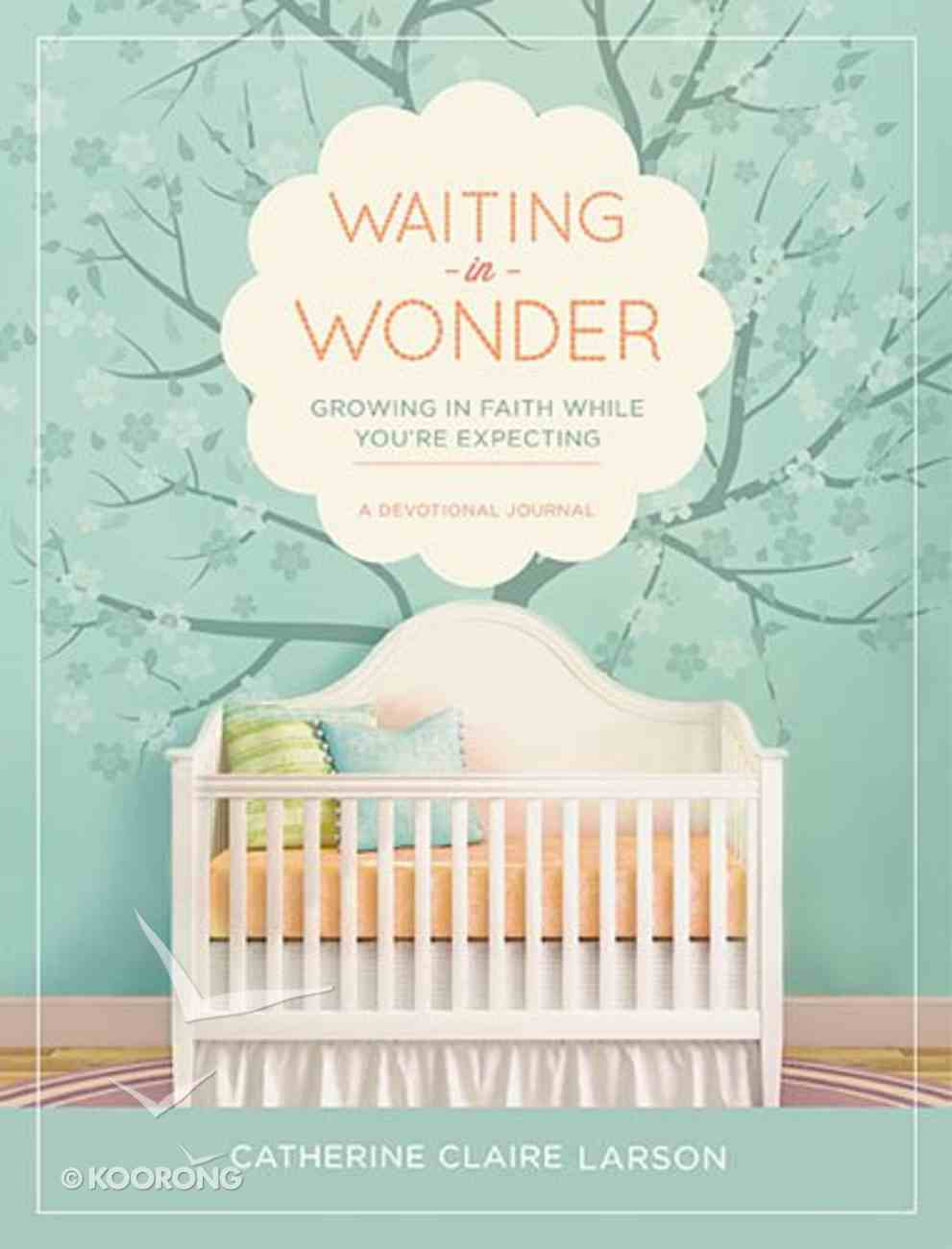 Waiting in Wonder: Growing in Faith While You're Expecting Hardback