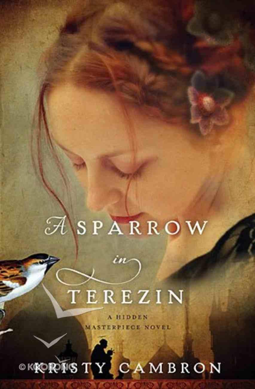 A Sparrow in Terezin (#02 in Hidden Masterpiece Novel Series) Paperback