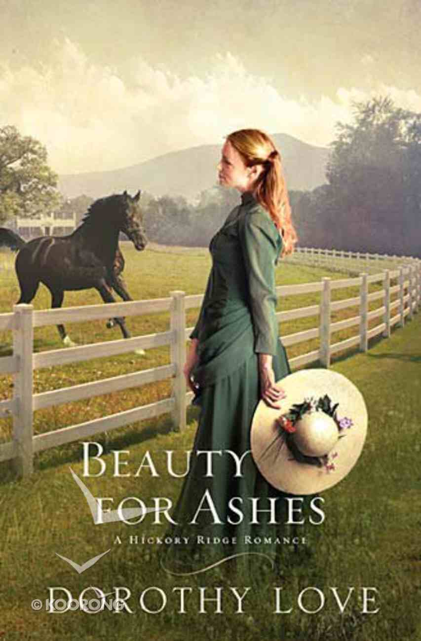 Beauty For Ashes (Hickory Ridge Novel Series) Paperback