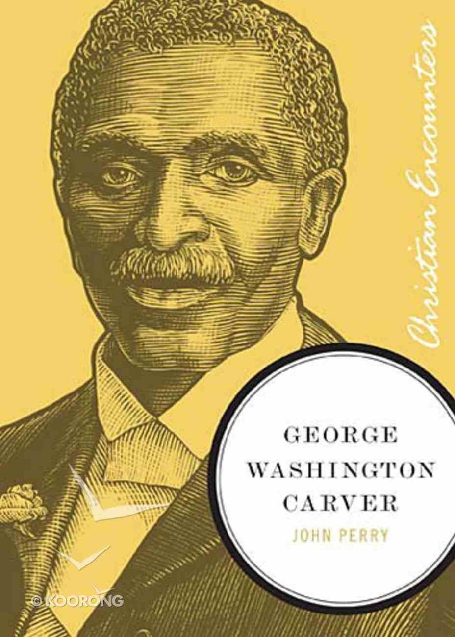 George Washington Carver (Christian Encounters Series) Paperback
