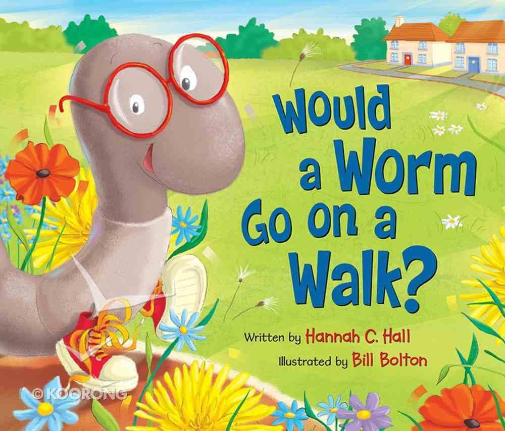 Would a Worm Go on a Walk? Hardback