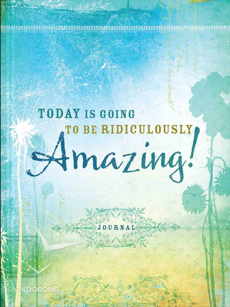 Signature Journal: Today is Going to Be Ridiculously Amazing! Hardback