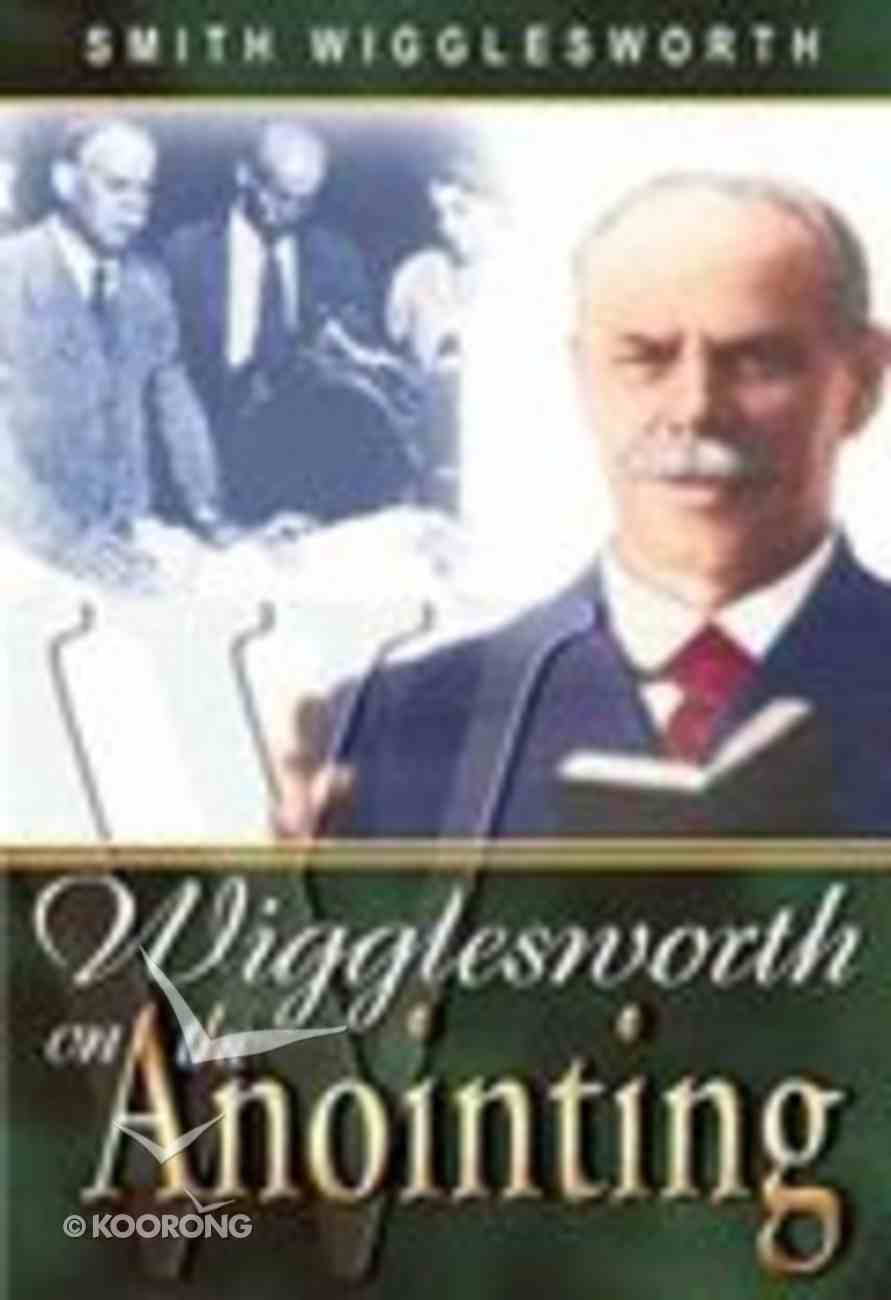 Smith Wigglesworth on the Anointing Paperback