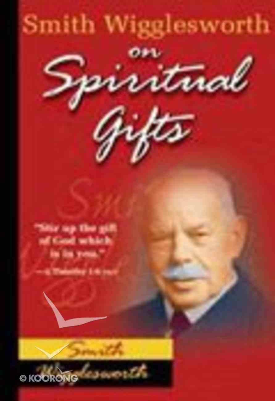 Smith Wigglesworth on Spiritual Gifts Paperback
