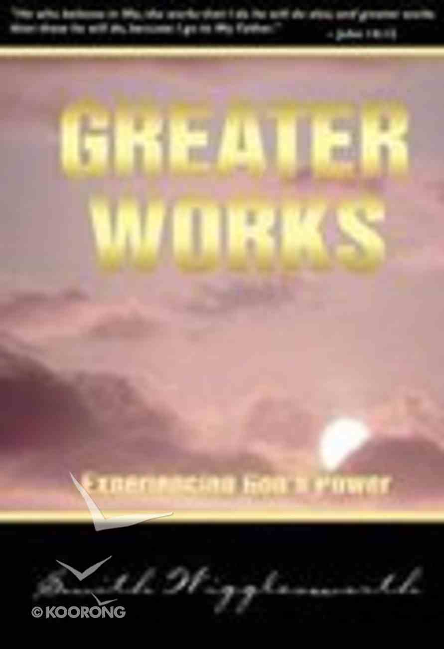 Greater Works: Experiencing God's Power Paperback