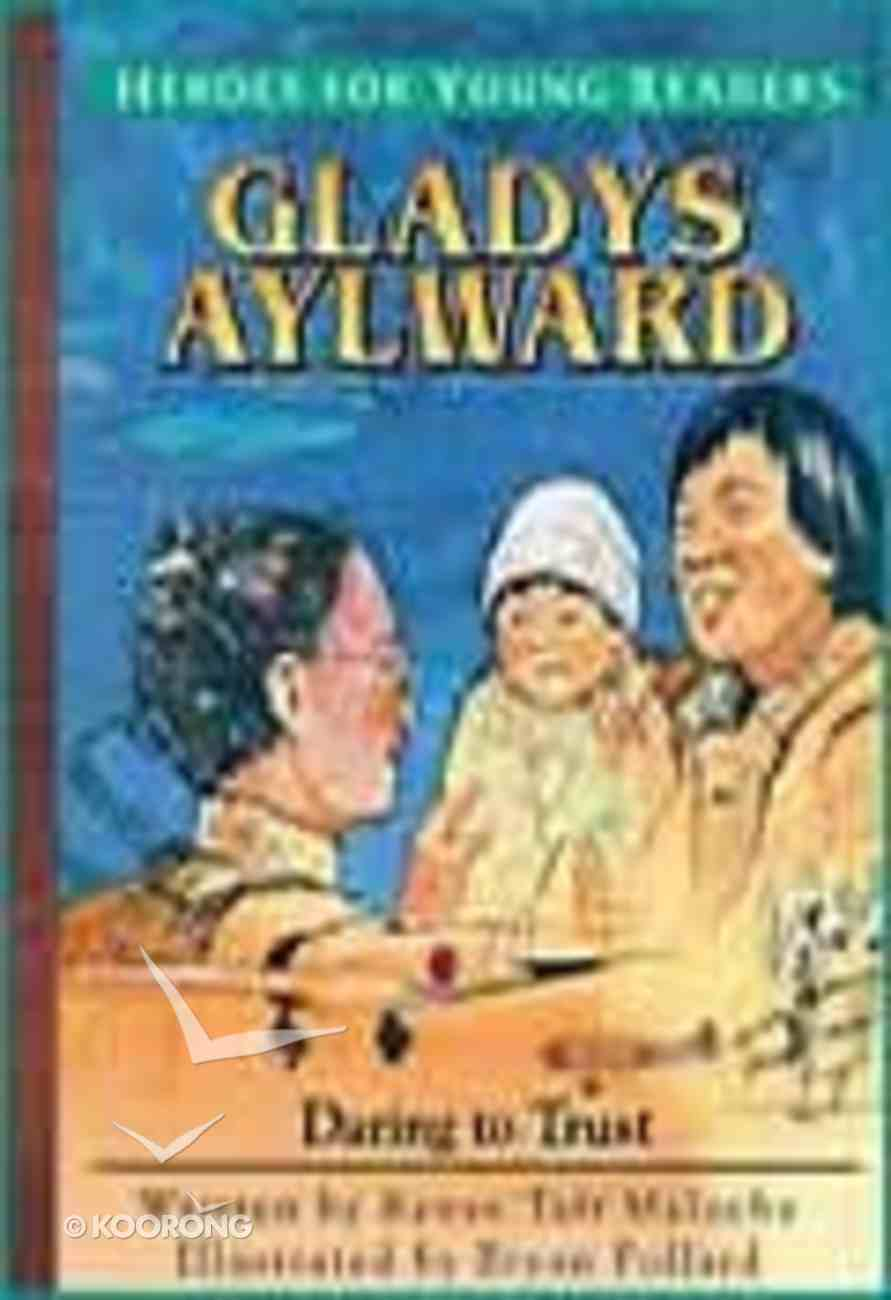 Gladys Aylward - Daring to Trust (Heroes For Young Readers Series) Hardback