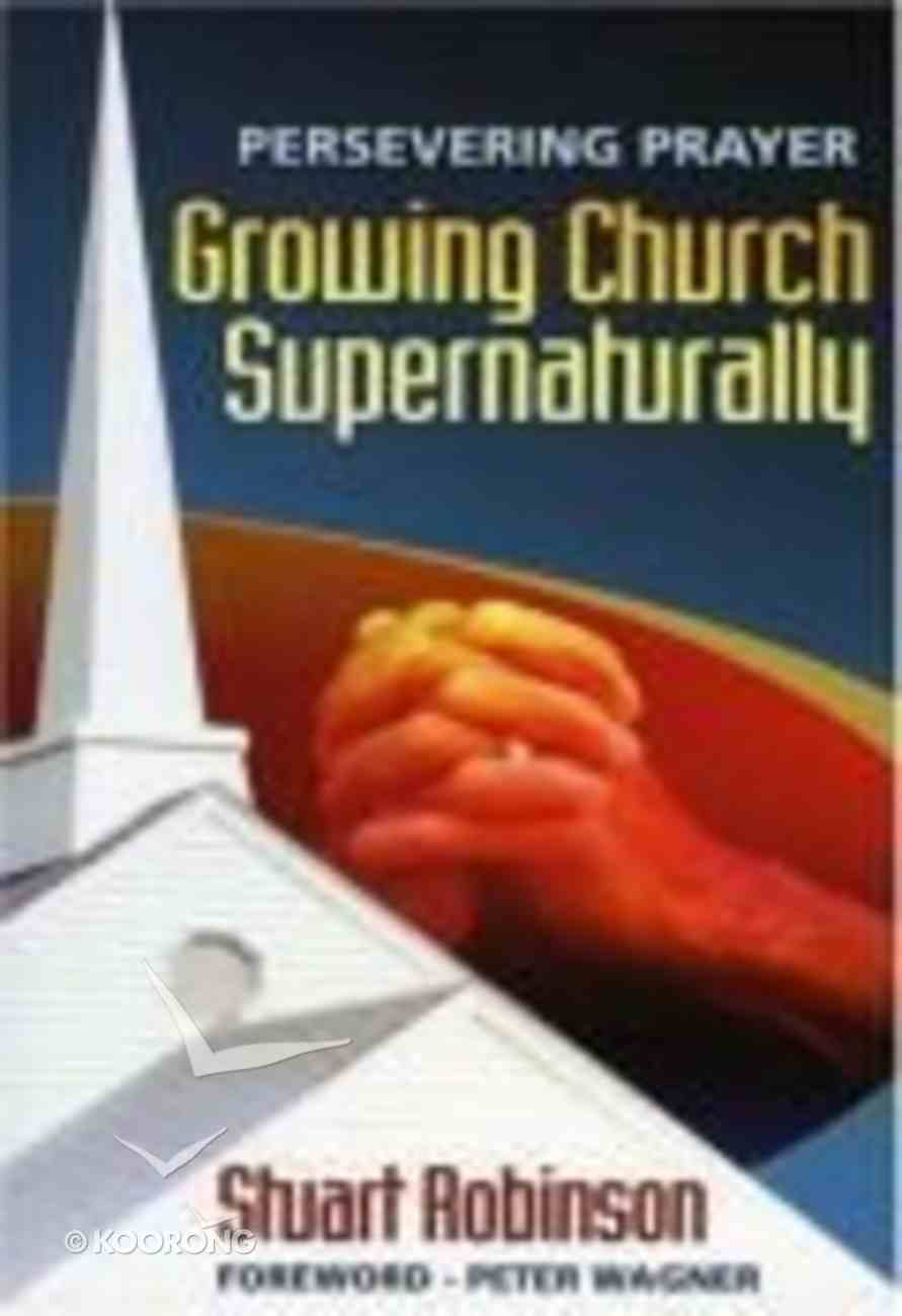 Persevering Prayer, Growing Church Supernaturally Paperback